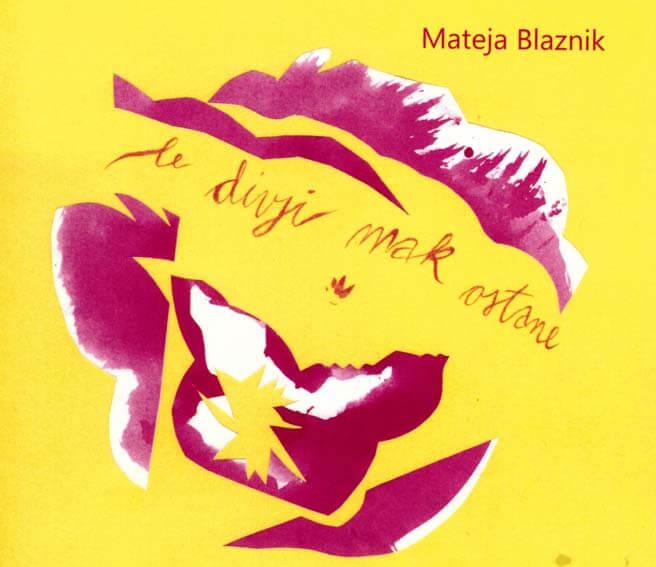 Mateja Blaznik - Le divji mak ostane - predogled
